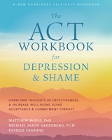 The Act Workbook For Depression And Shame: Overcome Thoughts Of Defectiveness And Increase Well…