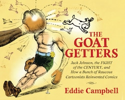 The Goat Getters: Jack Johnson, The Fight Of The Century, And How A Bunch Of Raucous Cartoonists…