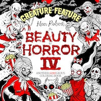 The Beauty Of Horror 4: Creature Feature Coloring Book