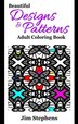 Beautiful Designs And Patterns Adult Coloring Book by Jim Stevens