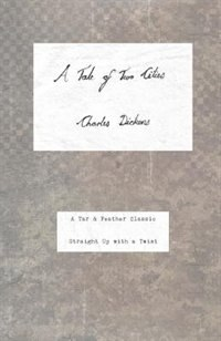 A Tale of Two Cities: A Tar & Feather Classic, straight up with a twist. by Charles Dickens