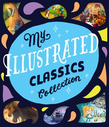 My Illustrated Classics Collection by Editors Of Silver Dolphin Books
