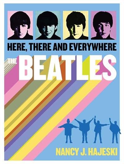 Beatles: Here, There and Everywhere by Nancy J. Hajeski