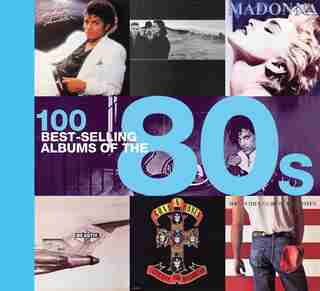 100 Best-selling Albums of the 80s by Peter Dodd