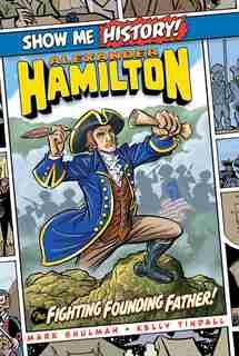 Alexander Hamilton: The Fighting Founding Father! by Mark Shulman