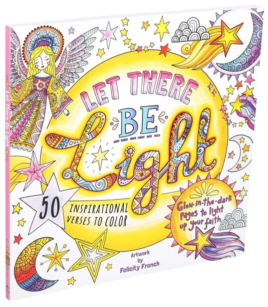 Let There Be Light: A Glow in the Dark Coloring Book by Felicity French