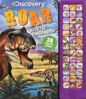 Discovery: Roar With The Dinosaurs! by Courtney Acampora