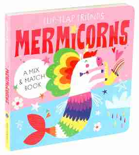 Flip-Flap Friends: Mermicorns by Richard Merritt