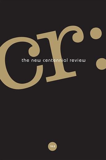 Cr: The New Centennial Review 18, No. 2 by Scott Michaelsen