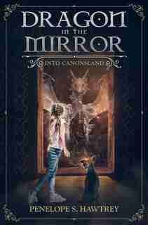 Dragon in the Mirror: Into Canonsland ( Dragon in the Mirror #1) by Penelope S. Hawtrey