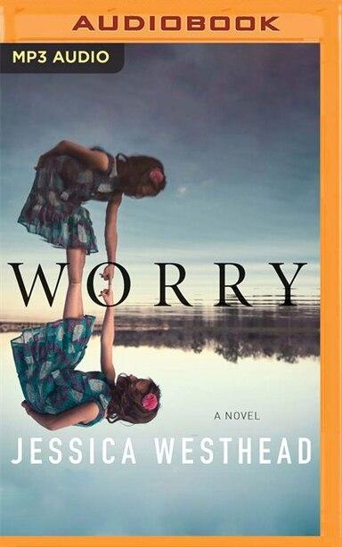 Worry: A Novel by Jessica Westhead