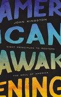 American Awakening: Eight Principles To Restore The Soul Of America