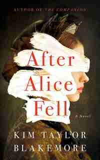 After Alice Fell: A Novel by Kim Taylor Blakemore