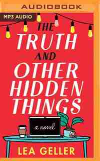 The Truth And Other Hidden Things: A Novel by Lea Geller