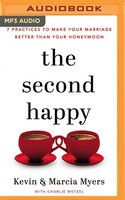 The Second Happy: Seven Practices To Make Your Marriage Better Than Your Honeymoon