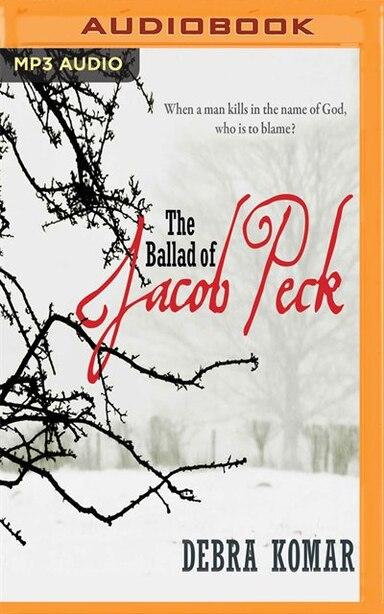 The Ballad Of Jacob Peck by Debra Komar