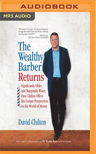 The Wealthy Barber Returns: Significantly Older And Marginally Wiser, Dave Chilton Offers His Unique Perspectives On The World by David Chilton