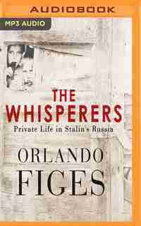 The Whisperers: Private Life In Stalin's Russia by Orlando Figes