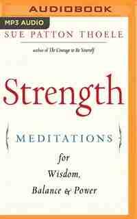 Strength: Meditations For Wisdom, Balance & Power by Sue Patton Thoele