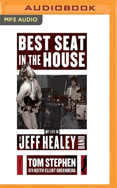Best Seat In The House: My Life In The Jeff Healey Band by Tom Stephen