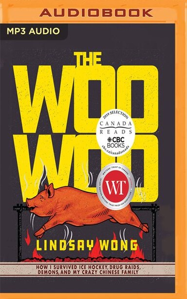 The Woo-woo: How I Survived Ice Hockey, Drug Raids, Demons, And My Crazy Chinese Family by Lindsay Wong