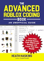 The Advanced Roblox Coding Book: An Unofficial Guide: Learn How To Script Games, Code Objects And…
