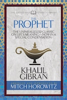The Prophet (condensed Classics): The Unparalleled Classic On Life's Meaning-now In A Special…