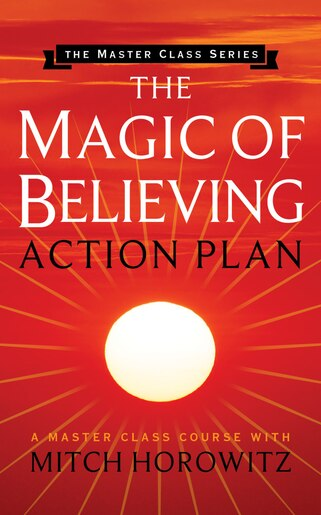 Magic Of Believing Action Plan (master Class Series) by Mitch Horowitz