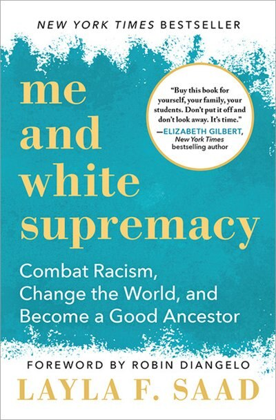 Me And White Supremacy: Combat Racism, Change The World, And Become A Good Ancestor by Layla Saad