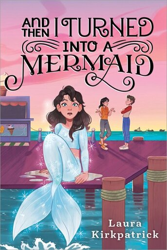 And Then I Turned Into A Mermaid by Laura Kirkpatrick