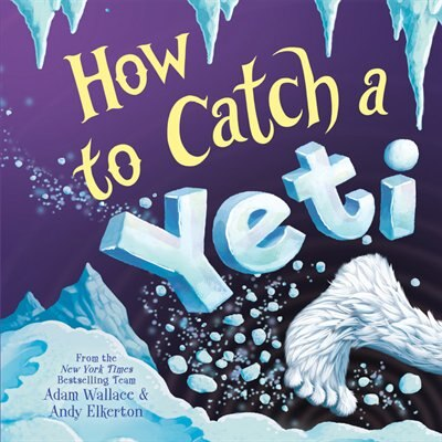 How To Catch A Yeti by Adam Wallace