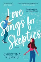 Love Songs For Skeptics: A Novel