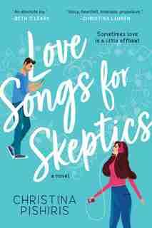 Love Songs For Skeptics: A Novel by Christina Pishiris