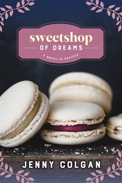Sweetshop Of Dreams: A Novel In Recipes by Jenny Colgan