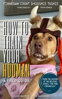 How to Train Your Hooman: a Field Guide