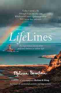 Lifelines: An Inspirational Journey From Profound Darkness To Radiant Light by Melissa Bernstein