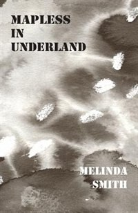 Mapless in Underland by Melinda Smith