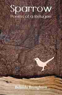 Sparrow: Poems of a Refugee by Belinda Broughton