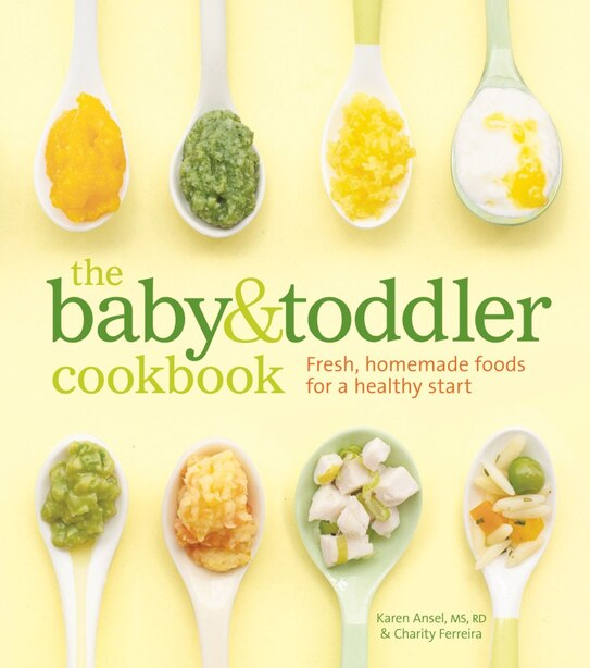 The Baby and Toddler Cookbook: Fresh, homemade foods for a healthy start by Karen Ansel, MS, RD