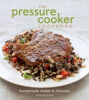 The Pressure Cooker Cookbook: Homemade Meals in Minutes