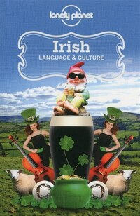 Lonely Planet Irish Language & Culture 2nd Ed.: 2rd Edition