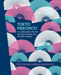Tokyo Precincts: A Curated Guide To The City's Best Shops, Eateries, Bars And Other Hangouts