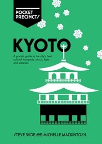 Kyoto Pocket Precincts: A Pocket Guide To The City's Best Cultural Hangouts, Shops, Bars And…