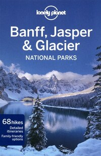 Lonely Planet Banff, Jasper and Glacier National Parks 3rd Ed.: 3rd edition