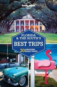 Lonely Planet Florida & The South's Best Trips 2nd Ed.: 2nd Edition