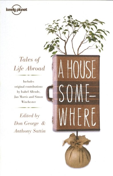 Lonely Planet A House Somewhere 2nd Ed.: Tales Of Life Abroad by Jan Morris
