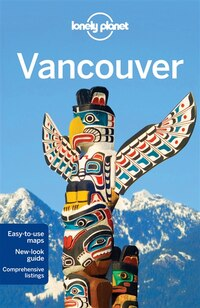 Lonely Planet Vancouver 6th Ed.: 6th Edition