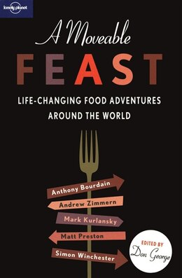 Book Lonely Planet A Moveable Feast 1st Ed.: Life-Changing Food Encounters Around the World by Anthony Bourdain
