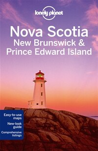 Lonely Planet Nova Scotia, New Brunswick & Prince Edward Island 3rd Ed.: 3rd  Edition