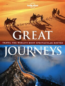 Book Lonely Planet Great Journeys 1st Ed.: Travel The World's Most Spectacular Routes by Lonely Planet Lonely Planet